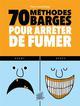 70 METHODES BARGES POUR ARRETER DE FUMER