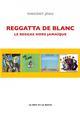 REGGATTA DE BLANC - LE REGGAE HORS JAMAIQUE