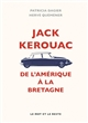 JACK KEROUAC - DE L'AMERIQUE A LA BRETAGNE DAGIER/QUEMENER MOT ET LE RESTE