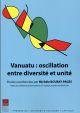 VANUATU OSCILLATION ENTRE DIVERSITE ET UNITE