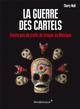 LA GUERRE DES CARTELS  -  30 ANS DE TRAFIC DE DROGUE AU MEXIQUE