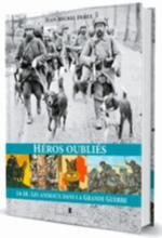 HEROS OUBLIES : ANIMAUX DANS LA GDE GUERRE Derex Jean-Michel Editions Pierre de Taillac