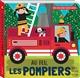 AU FEU, LES POMPIERS (COLL. MON JOLI LIVRE CACHE-CACHE) - AVEC UNE TIRETTE-SURPRISE