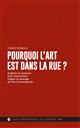 POURQUOI L'ART EST DANS LA RUE ? - ORIGINES ET CONTOURS D'UN MOUVEMENT MAJEUR ET SAUVAGE DE L'ART CO