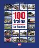 LES 100 TRAINS QUI ONT CHANGE LA FRANCE Hérissé Philippe Vie du rail