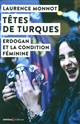TETES DE TURQUES - ERDOGAN ET LA CONDITION FEMININE