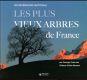 LES PLUS VIEUX ARBRES DE FRANCE - UN PATRIMOINE MONDIAL  PREFACE D ALAIN BARATON