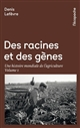 DES RACINES ET DES GENES TOME I