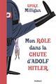 MON ROLE DANS LA CHUTE D'ADOLF HITLER