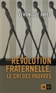 REVOLUTION FRATERNELLE - LE CRI DES PAUVRES FAYET VERONIQUE INDIGENE