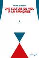 UNE CULTURE DU VIOL A LA FRANCAISE  -  DU « TROUSSAGE DE DOMESTIQUE » A LA « LIBERTE D'IMPORTUNER »