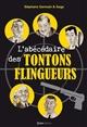 L'ABECEDAIRE DES TONTONS FLINGUEURS