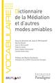 DICTIONNAIRE DE LA MEDIATION ET D'AUTRES MODES AMIABLES