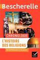 BESCHERELLE  -  CHRONOLOGIE  -  L'HISTOIRE DES RELIGIONS DE LA PREHISTOIRE A NOS JOURS