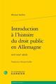 INTRODUCTION A L'HISTOIRE DU DROIT PUBLIC EN ALLEMAGNE - XVIE-XXIE SIECLE