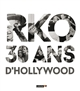 RKO, 30 ANS D'HOLLYWOOD