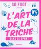 L'ART DE LA TRICHE - 300 FILOUTERIES QUI ONT MARQUE LE SPORT XXX MARABOUT