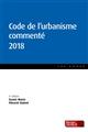 CODE DE L'URBANISME COMMENTE 2018