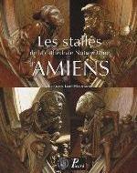 LES STALLES DE LA CATHEDRALE NOTRE-DAME D'AMIENS LEME-HEBUTERNE KRIST PICARD