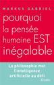 POURQUOI LA PENSEE HUMAINE EST INEGALABLE