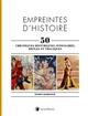 EMPREINTES D HISTOIRE - 50 CHRONIQUES HISTORIQUES JUDICIAIRES DROLES ET TRAGIQUES