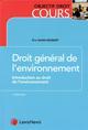 DROIT GENERAL DE L'ENVIRONNEMENT  -  INTRODUCTION AU DROIT DE L'ENVIRONNEMENT (3E EDITION)