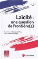 LAICITE : UNE QUESTION DE FRONTIERE(S) - PREFACE DE DOMINIQUE SCHNAPPER