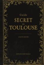 GUIDE SECRET DE TOULOUSE ET SES ENVIRONS