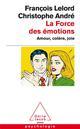 LA FORCE DES EMOTIONS AMOUR, COLERE, JOIE ANDRE/LELORD JACOB