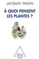 A QUOI PENSENT LES PLANTES ?