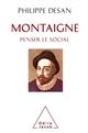 MONTAIGNE PENSER LE SOCIAL - MONTAIGNE ET LES SCIENCES SOCIALES DESAN PHILIPPE JACOB
