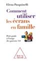 COMMENT UTILISER LES ECRANS EN FAMILLE - PETIT GUIDE A L'USAGE DES PARENTS 3.0 PASQUINELLI ELENA JACOB