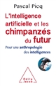L'INTELLIGENCE ARTIFICIELLE ET LES CHIMPANZES DU FUTUR PICQ PASCAL JACOB