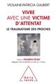 VIVRE AVEC UNE VICTIME D'ATTENTAT - LE TRAUMATISME DES PROCHES GALBERT V-P. JACOB