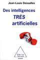 DES INTELLIGENCES TRES ARTIFICIELLES DESSALLES JEAN-LOUIS JACOB