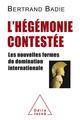 L'HEGEMONIE CONTESTEE - LES NOUVELLES FORMES DE DOMINATION INTERNATIONALE