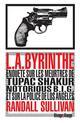 L.A.BYRINTHE - ENQUETE SUR LES MEURTRES DE TUPAC SHAKUR NOTORIOUS B.I.G. & SUR LA POLICE DE L.A