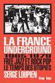 LA FRANCE UNDERGROUND - FREE JAZZ ET POP ROCK, 1965-1979, LE TEMPS DES UTOPIES