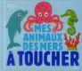 MES ANIMAUX DES MERS A TOUCHER Choux Nathalie Milan jeunesse