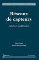RESEAUX DE CAPTEURS : THEORIE ET MODELISATION (COLLECTION ARCHITECTURE, APPLICATIONS, SERVICE)