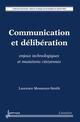 COMMUNICATION ET DELIBERATION : ENJEUX TECHNOLOGIQUES ET MUTATIONS CITOYENNES (COLL. DOCUMENT, RESEA