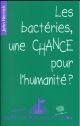LES BACTERIES, UNE CHANCE POUR L'HUMANITE ?