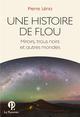 UNE HISTOIRE DE FLOU - MIROIRS, TROUS NOIRS ET AUTRES MONDES LENA PIERRE POMMIER