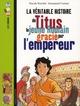 LA VERITABLE HISTOIRE DE TITUS, LE JEUNE ROMAIN GRACIE PAR L'EMPEREUR BOUCHIE P BAYARD JEUNESSE