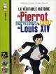 LA VERITABLE HISTOIRE DE PIERROT, SERVITEUR A LA COUR DE LOUIS XIV LOIZEAU C BAYARD JEUNESSE
