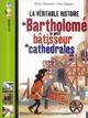 LA VERITABLE HISTOIRE DE BARTHOLOME, BATISSEUR DE CATHEDRALES Chaurand Rémi Bayard Jeunesse