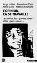 L'OPINION, CA SE TRAVAILLE  - LES MEDIAS ET LES  GUERRES JUSTES