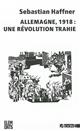ALLEMAGNE 1918: UNE REVOLUTION TRAHIE