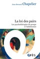 LA LOI DES PAIRS - LES PSYCHOTHERAPIES DE GROUPE A L'ADOLESCENCE CHAPELIER J-B. ERES