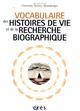 VOCABULAIRE DES HISTOIRES DE VIE ET DE LA RECHERCHE BIOGRAPHIQUE XXX ERES